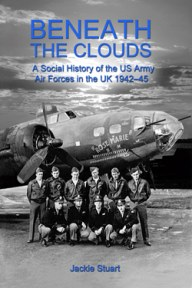 Beneath the Clouds - A Social History of the US Army Air Forces in the UK 1942-1945