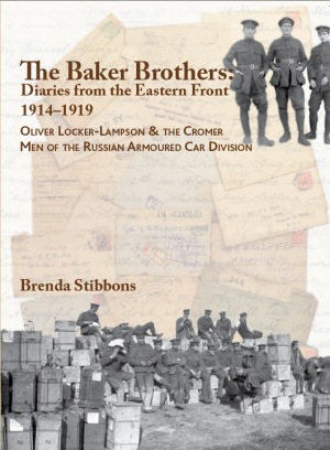 The Baker Brothers: Diaries from the Eastern Front 1914-1919 - Oliver Locker-Lampson and the Cromer Men of the Russian Armoured Car Division
