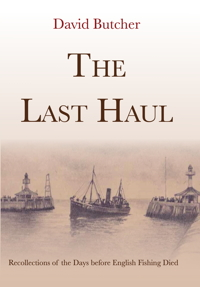 The Last Haul: Recollections of the Days before English Fishing Died