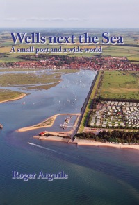 Wells next the Sea - A small port and a wide world (Ppbk)