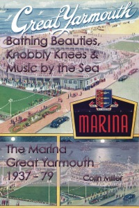 Bathing Beauties, Knobbly Knees and Music by the Sea: The Marina, Great Yarmouth 1937 - 1979