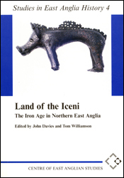 Land of the Iceni: The Iron Age in Northern East Anglia